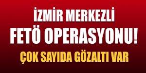 İzmir merkezli FETÖ operasyonu! Çok sayıda gözaltı...