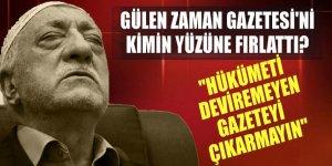 FETÖ lideri Gülen Zaman gazetesini kimin yüzüne fırlattı?