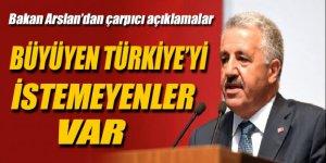 Bakan Arslan: 'Büyüyen Türkiye'yi istemeyenler var'