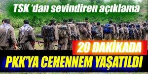 TSK'dan açıklama: 20 dakikada PKK'ya cehennem yaşatıldı