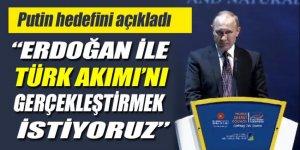 Putin: 'Erdoğan'la Türk Akımı'nı gerçekleştirmek istiyoruz'