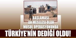 Başlaması an meselesi olan Musul operasyonunda, Türkiyenin dediği oldu!