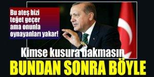 Erdoğan: 'Kimse kusura bakmasın, bundan sonra böyle!'