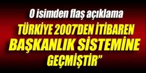 'Türkiye, 2007'den itibaren başkanlık sistemine geçmiştir'