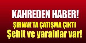 Şırnak'tan çatışma çıktı: Şehit ve yaralılar var