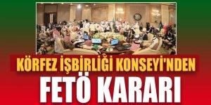Körfez İşbirliği Konseyi, FETÖ'yü terör örgütü olarak tanımladı!