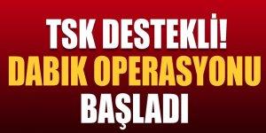 TSK destekli, Dabık operasyonu başladı!