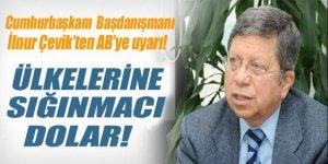 Çevik AB'yi uyardı: Ülkelerine sığınmacılar dolar!