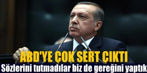 Erdoğan: 'Sözlerini tutmadılar biz de gereğini yaptık!'