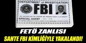 FETÖ zanlısı sahte 'FBI' kimliğiyle yakalandı!