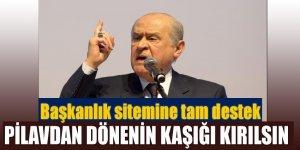 Bahçeli'den Başkanlık sistemine tan destek : 'Pilavdan dönenin...'