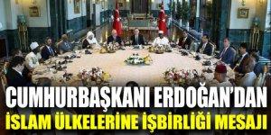 Erdoğan'dan İslam ülkelerine işbirliği mesajı