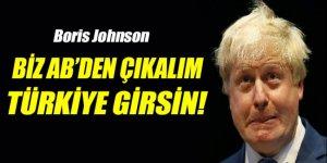 Boris Johnson: 'Biz AB'den çıkalım, Türkiye girsin'