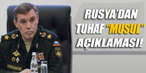 Rusya Genelkurmay Başkanı'ndan tuhaf 'Musul' açıklaması