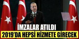Erdoğan: İmzalar atıldı 2019'da hepsi hizmete girecek