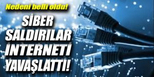 Siber saldırılar interneti yavaşlattı