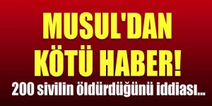 Musul'dan kötü haber! 200 sivilin öldürdüğünü iddiası...