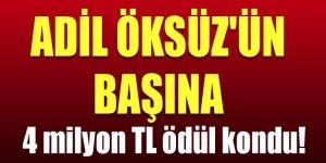 Adil Öksüz'ün başına 4 milyon TL ödül kondu!