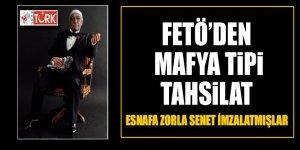 FETÖ'den Mafya tipi tahsilat