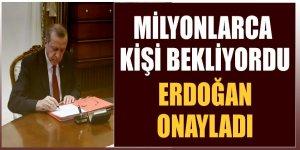 Erdoğan milyonların beklediği kararı onayladı!