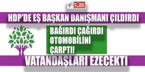 HDP'de Eş Başkan danışmanı çıldırdı! Otomobille  vatandaşları ezecekti