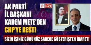 AK Parti İl Başkanı Kadem Mete'den CHP'ye rest! 'Sizin işiniz gücünüz sadece gösterişten ibaret'