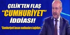 Mehmet Çelik'ten flaş 'Cumhuriyet' iddiası!