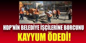 HDP'nin belediye işçilerine borcunu Kayyum ödedi!