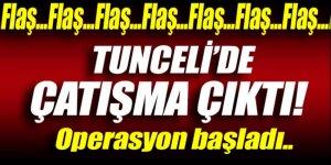 Tunceli'de çatışma çıktı! Operasyon başladı
