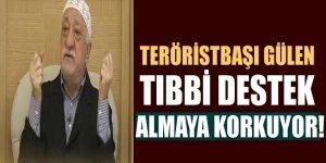 Teröristbaşı Gülen tıbbi destek almaya korkuyor!