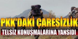 PKK'daki çaresizlik telsiz konuşmalarına yansıdı