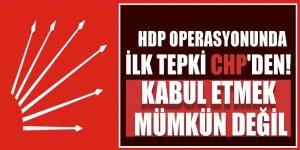 HDP operasyonunda ilk tepki CHP'den!