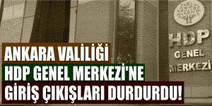 Valilik, HDP Genel Merkezi'ne giriş çıkışları durdurdu!