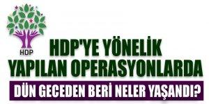 HDP'ye yönelik yapılan operasyonlarda dün geceden beri neler yaşandı?