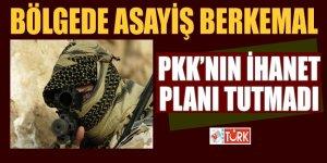 Bölgede asayiş berkemal! PKK'nın ihanet planı tutmadı