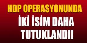 HDP operasyonunda iki isim daha tutuklandı