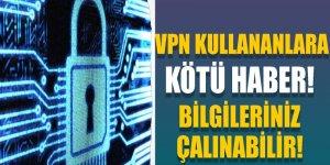 VPN kullananlar dikkat Bilgileriniz çalınabilir