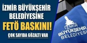 İzmir Büyükşehir Belediyesine FETÖ baskını!