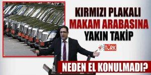 HDP'li vekilin 'kırmızı plakalı' makam arabasına yakın takip