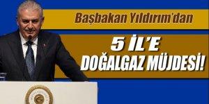 Başbakan Yıldırım'dan 5 ile doğalgaz müjdesi