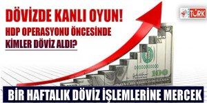 HDP operasyonu öncesinde kimler döviz aldı? Döviz işlemleri mercek altında!