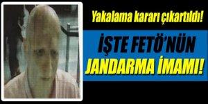 FETÖ'nün Jandarma imamı hakkında yakalama kararı