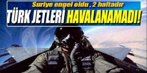 2 haftadır Türk jetleri havalanamadı!