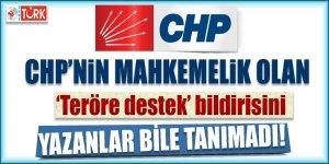 CHP'nin mahkemelik olan 'teröre destek' bildirisini yazanlar bile tanımadı