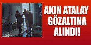 Hakkında yakalama kararı bulunan Akın Atalay gözaltında!