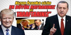 Trump'tan Erdoğan'a: Kızım İvanka sizin en büyük hayranınız