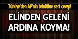 Türkiye'den AP'ye sert cevap: Elinden geleni ardına koyma!