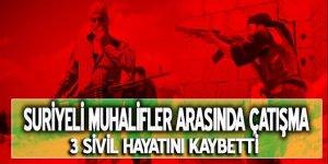 Muhalifler arasında çatışma: 3 sivil hayatını kaybetti