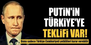 Putin'in Türkiye'ye bir teklifi var!