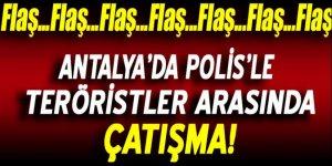 Antalya'da polis ile teröristler arasında çatışma